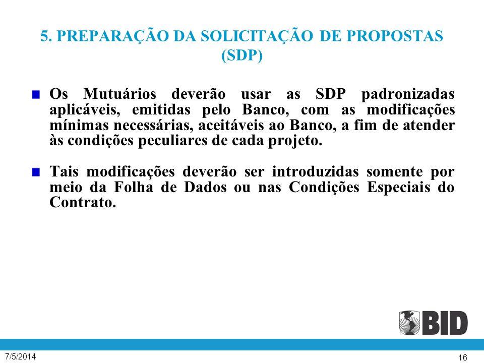 5. PREPARAÇÃO DA SOLICITAÇÃO DE PROPOSTAS (SDP) Os Mutuários deverão usar as SDP padronizadas aplicáveis, emitidas pelo Banco, com as modificações mín