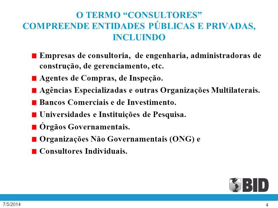 7/5/2014 4 O TERMO CONSULTORES COMPREENDE ENTIDADES PÚBLICAS E PRIVADAS, INCLUINDO Empresas de consultoria, de engenharia, administradoras de construção, de gerenciamento, etc.