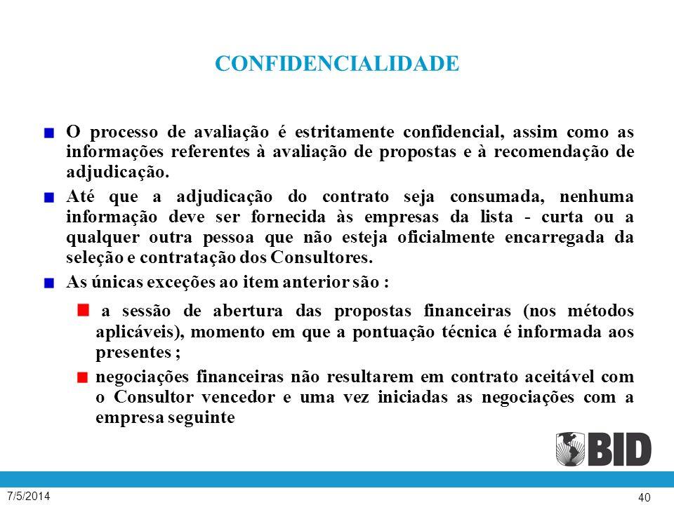 7/5/2014 40 CONFIDENCIALIDADE O processo de avaliação é estritamente confidencial, assim como as informações referentes à avaliação de propostas e à recomendação de adjudicação.