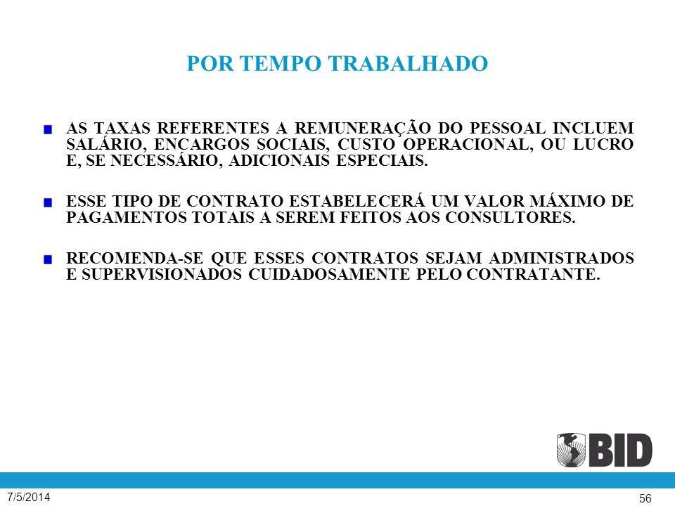 7/5/2014 56 POR TEMPO TRABALHADO AS TAXAS REFERENTES A REMUNERAÇÃO DO PESSOAL INCLUEM SALÁRIO, ENCARGOS SOCIAIS, CUSTO OPERACIONAL, OU LUCRO E, SE NECESSÁRIO, ADICIONAIS ESPECIAIS.