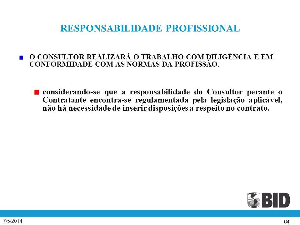7/5/2014 64 RESPONSABILIDADE PROFISSIONAL O CONSULTOR REALIZARÁ O TRABALHO COM DILIGÊNCIA E EM CONFORMIDADE COM AS NORMAS DA PROFISSÃO.