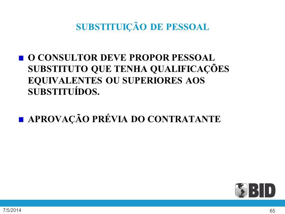7/5/2014 65 SUBSTITUIÇÃO DE PESSOAL O CONSULTOR DEVE PROPOR PESSOAL SUBSTITUTO QUE TENHA QUALIFICAÇÕES EQUIVALENTES OU SUPERIORES AOS SUBSTITUÍDOS.