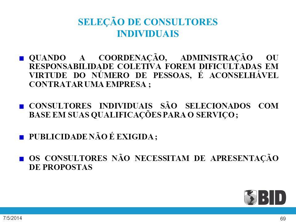 7/5/2014 69 SELEÇÃO DE CONSULTORES INDIVIDUAIS QUANDO A COORDENAÇÃO, ADMINISTRAÇÃO OU RESPONSABILIDADE COLETIVA FOREM DIFICULTADAS EM VIRTUDE DO NÚMERO DE PESSOAS, É ACONSELHÁVEL CONTRATAR UMA EMPRESA ; CONSULTORES INDIVIDUAIS SÃO SELECIONADOS COM BASE EM SUAS QUALIFICAÇÕES PARA O SERVIÇO ; PUBLICIDADE NÃO É EXIGIDA ; OS CONSULTORES NÃO NECESSITAM DE APRESENTAÇÃO DE PROPOSTAS