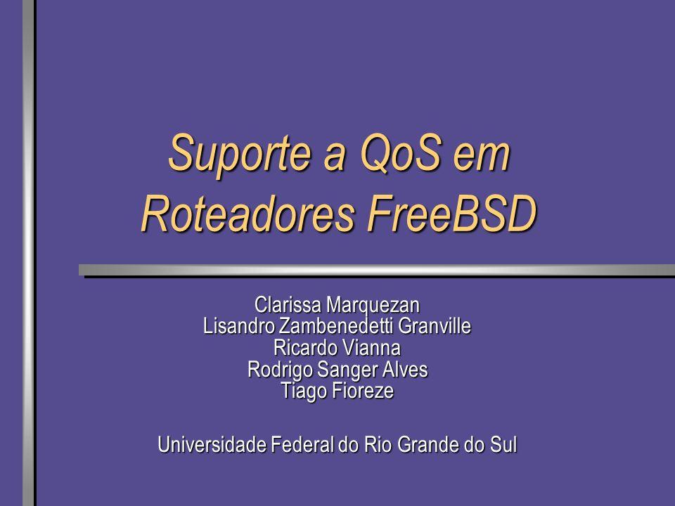Suporte a QoS em Roteadores FreeBSD Clarissa Marquezan Lisandro Zambenedetti Granville Ricardo Vianna Rodrigo Sanger Alves Tiago Fioreze Universidade