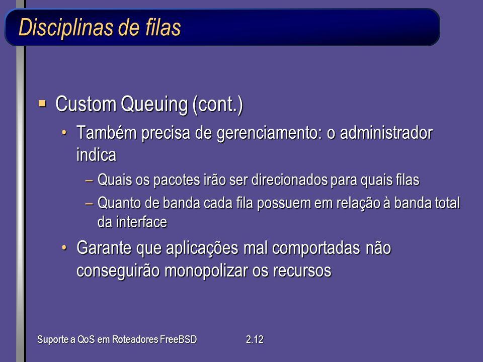 Suporte a QoS em Roteadores FreeBSD2.12 Disciplinas de filas Custom Queuing (cont.) Custom Queuing (cont.) Também precisa de gerenciamento: o administ