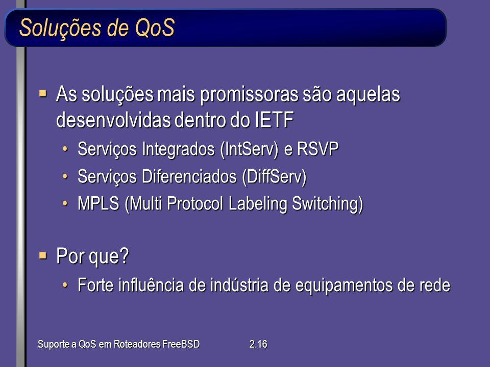 Suporte a QoS em Roteadores FreeBSD2.16 As soluções mais promissoras são aquelas desenvolvidas dentro do IETF As soluções mais promissoras são aquelas