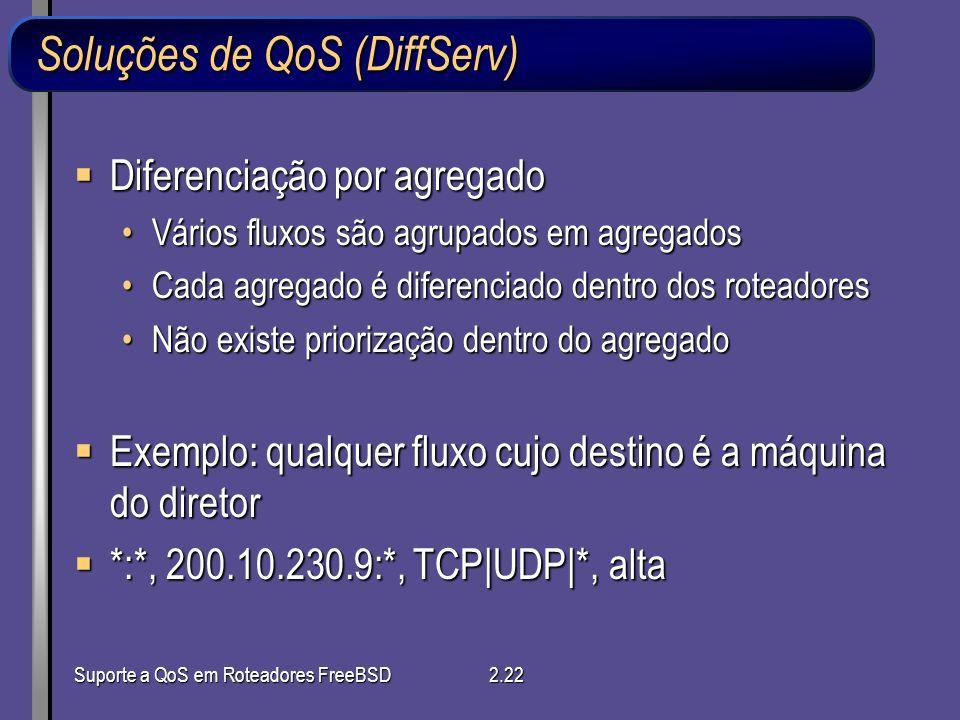 Suporte a QoS em Roteadores FreeBSD2.22 Soluções de QoS (DiffServ) Diferenciação por agregado Diferenciação por agregado Vários fluxos são agrupados e
