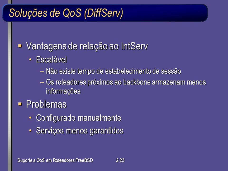 Suporte a QoS em Roteadores FreeBSD2.23 Soluções de QoS (DiffServ) Vantagens de relação ao IntServ Vantagens de relação ao IntServ EscalávelEscalável