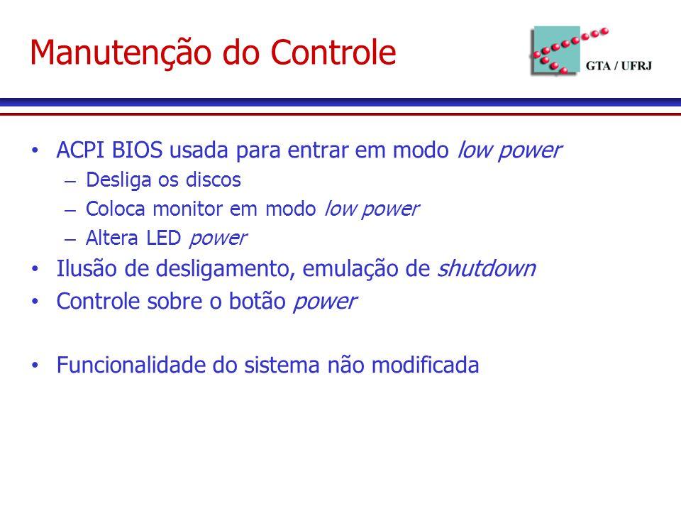 Manutenção do Controle ACPI BIOS usada para entrar em modo low power – Desliga os discos – Coloca monitor em modo low power – Altera LED power Ilusão de desligamento, emulação de shutdown Controle sobre o botão power Funcionalidade do sistema não modificada