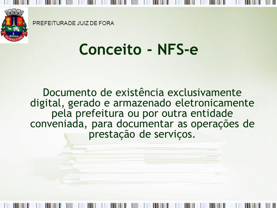 Conceito - NFS-e Documento de existência exclusivamente digital, gerado e armazenado eletronicamente pela prefeitura ou por outra entidade conveniada, para documentar as operações de prestação de serviços.