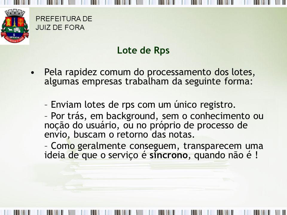 Lote de Rps Pela rapidez comum do processamento dos lotes, algumas empresas trabalham da seguinte forma: – Enviam lotes de rps com um único registro.