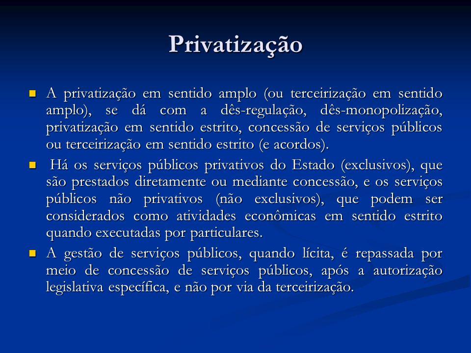 Privatização A privatização em sentido amplo (ou terceirização em sentido amplo), se dá com a dês-regulação, dês-monopolização, privatização em sentid