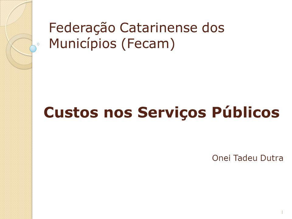 Federação Catarinense dos Municípios (Fecam) Custos nos Serviços Públicos Onei Tadeu Dutra 1