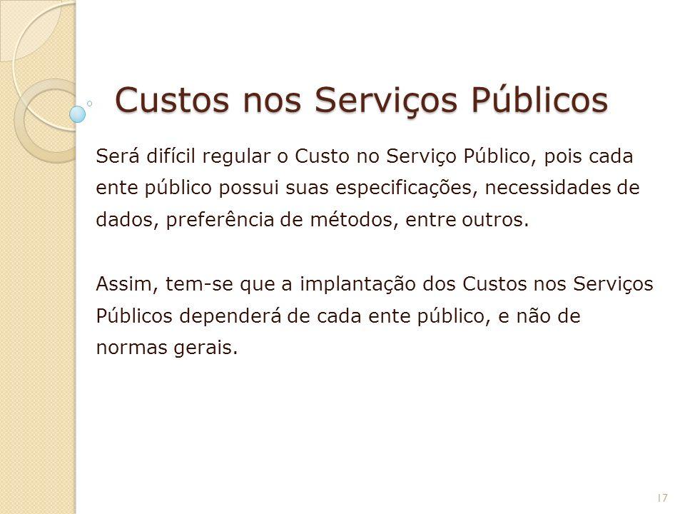 Custos nos Serviços Públicos Será difícil regular o Custo no Serviço Público, pois cada ente público possui suas especificações, necessidades de dados