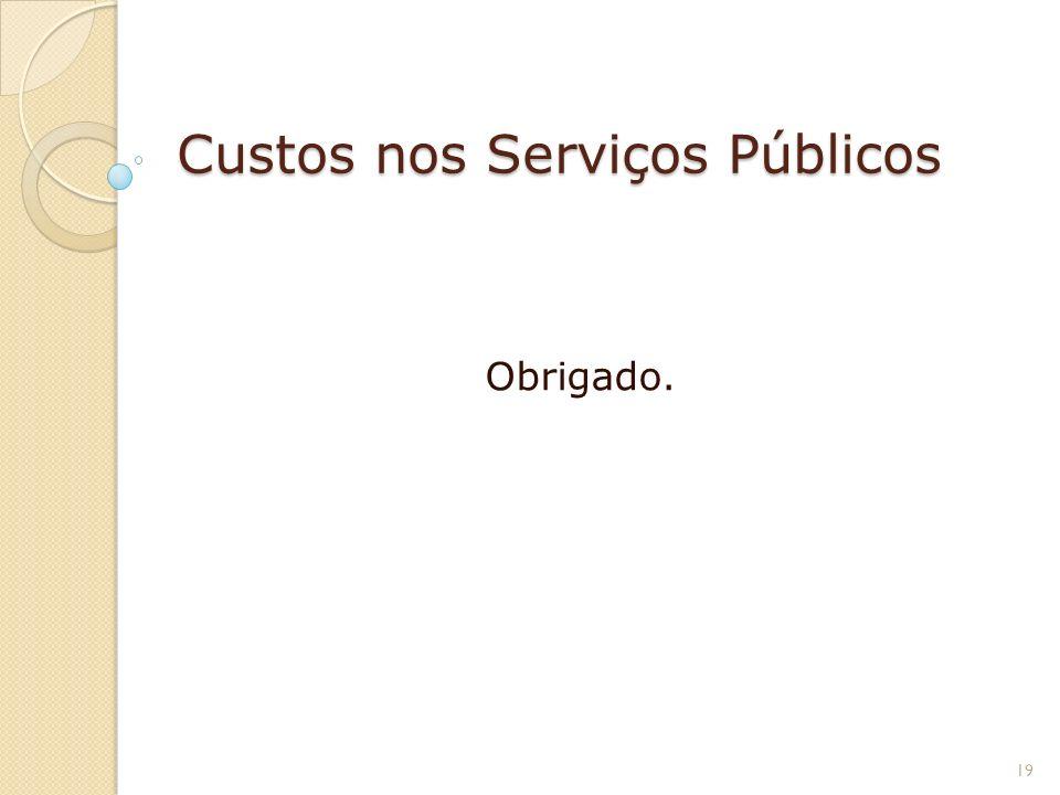 Custos nos Serviços Públicos Obrigado. 19