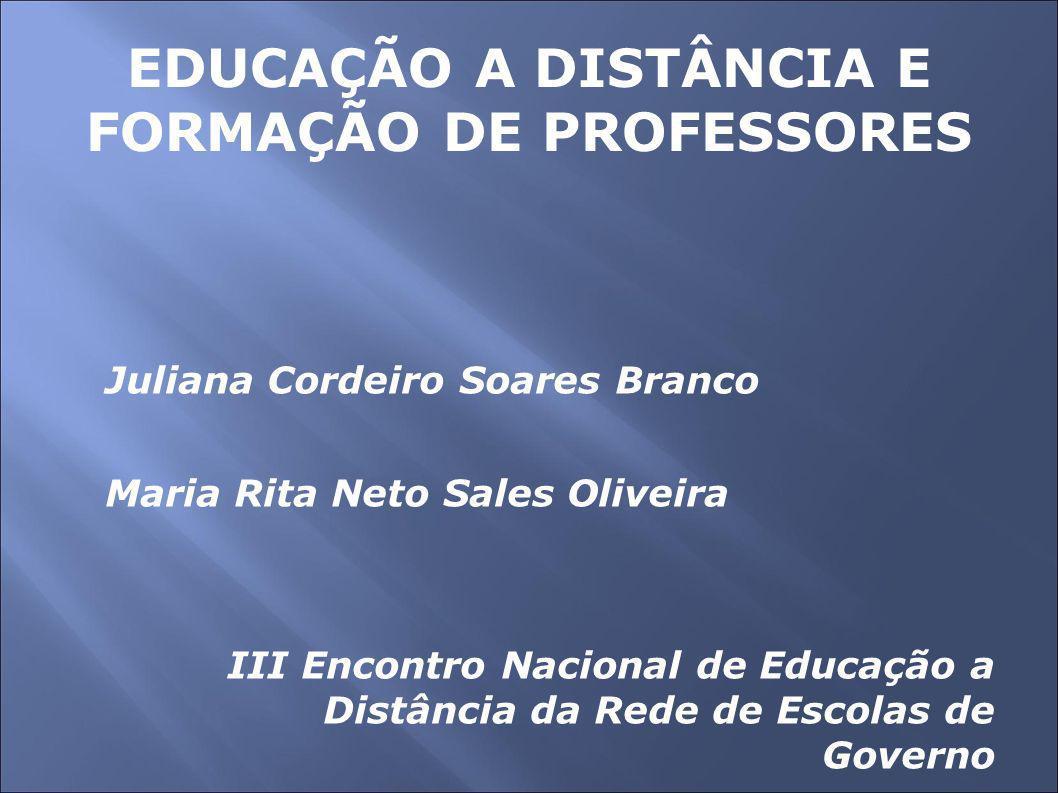 EDUCAÇÃO A DISTÂNCIA E FORMAÇÃO DE PROFESSORES Juliana Cordeiro Soares Branco Maria Rita Neto Sales Oliveira III Encontro Nacional de Educação a Distância da Rede de Escolas de Governo