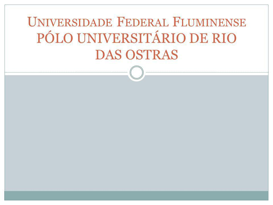 U NIVERSIDADE F EDERAL F LUMINENSE PÓLO UNIVERSITÁRIO DE RIO DAS OSTRAS