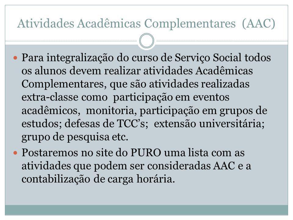 Atividades Acadêmicas Complementares (AAC) Para integralização do curso de Serviço Social todos os alunos devem realizar atividades Acadêmicas Complem