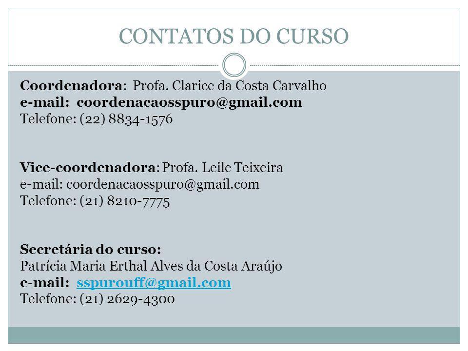 CONTATOS DO CURSO Coordenadora: Profa. Clarice da Costa Carvalho e-mail: coordenacaosspuro@gmail.com Telefone: (22) 8834-1576 Vice-coordenadora: Profa