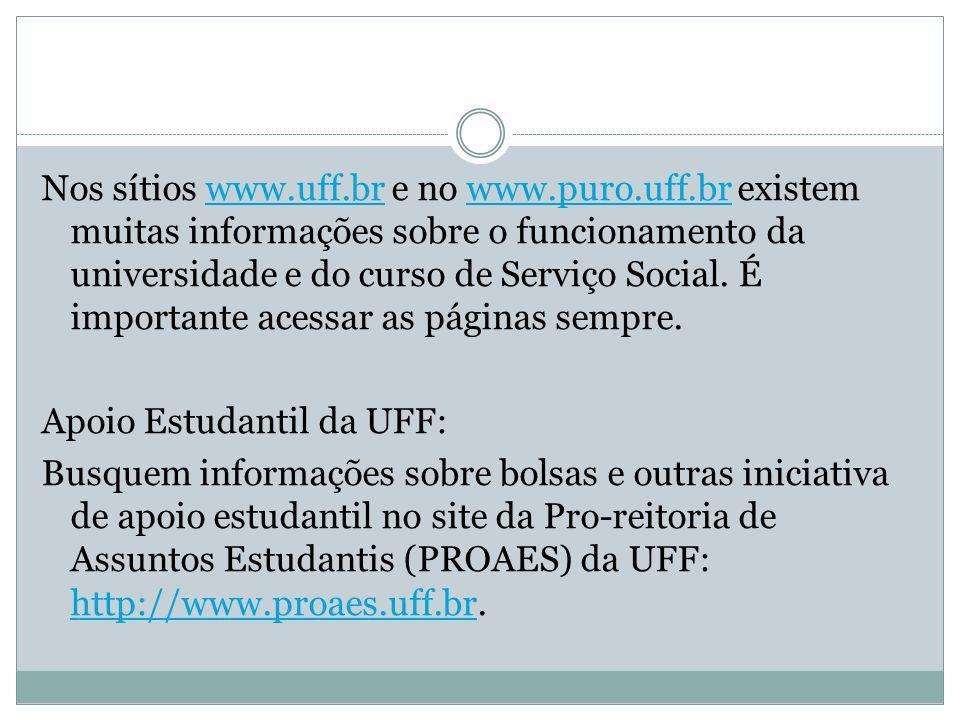 Nos sítios www.uff.br e no www.puro.uff.br existem muitas informações sobre o funcionamento da universidade e do curso de Serviço Social. É importante