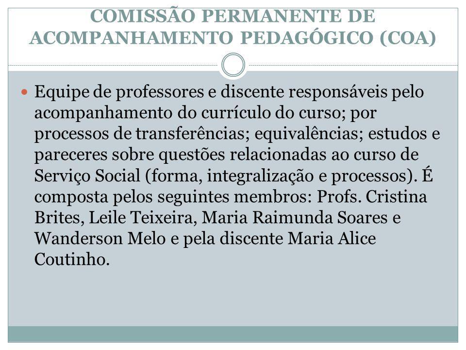 COMISSÃO PERMANENTE DE ACOMPANHAMENTO PEDAGÓGICO (COA) Equipe de professores e discente responsáveis pelo acompanhamento do currículo do curso; por pr