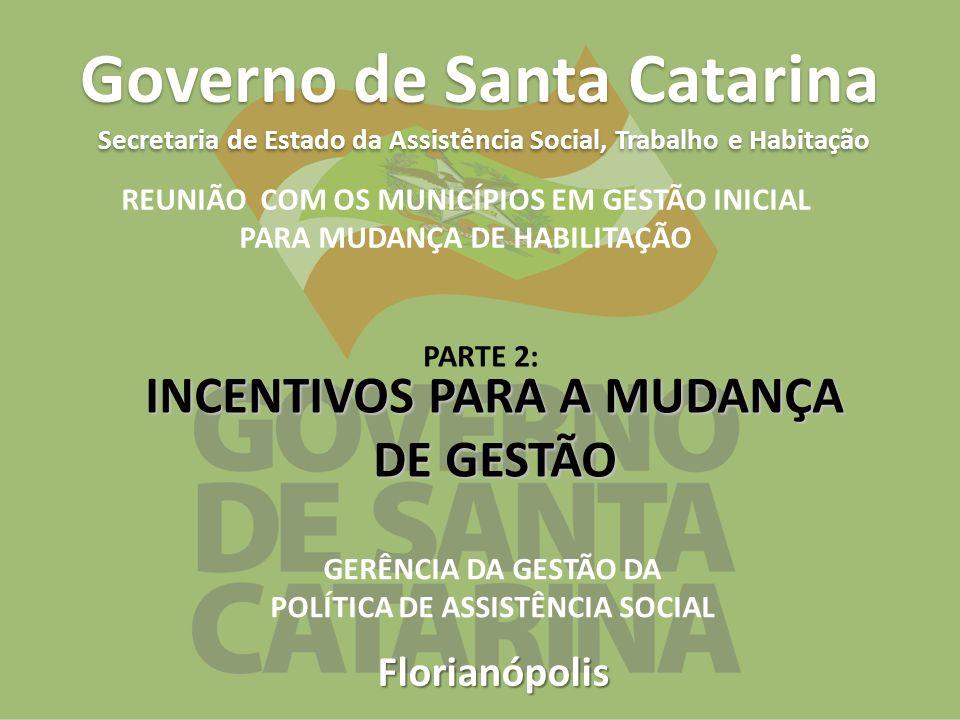 Florianópolis Governo de Santa Catarina Secretaria de Estado da Assistência Social, Trabalho e Habitação INCENTIVOS PARA A MUDANÇA DE GESTÃO REUNIÃO C
