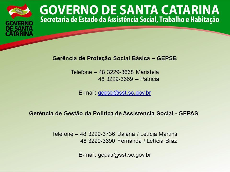 Gerência de Proteção Social Básica – GEPSB Telefone – 48 3229-3668 Maristela 48 3229-3669 – Patricia E-mail: gepsb@sst.sc.gov.brgepsb@sst.sc.gov.br Ge