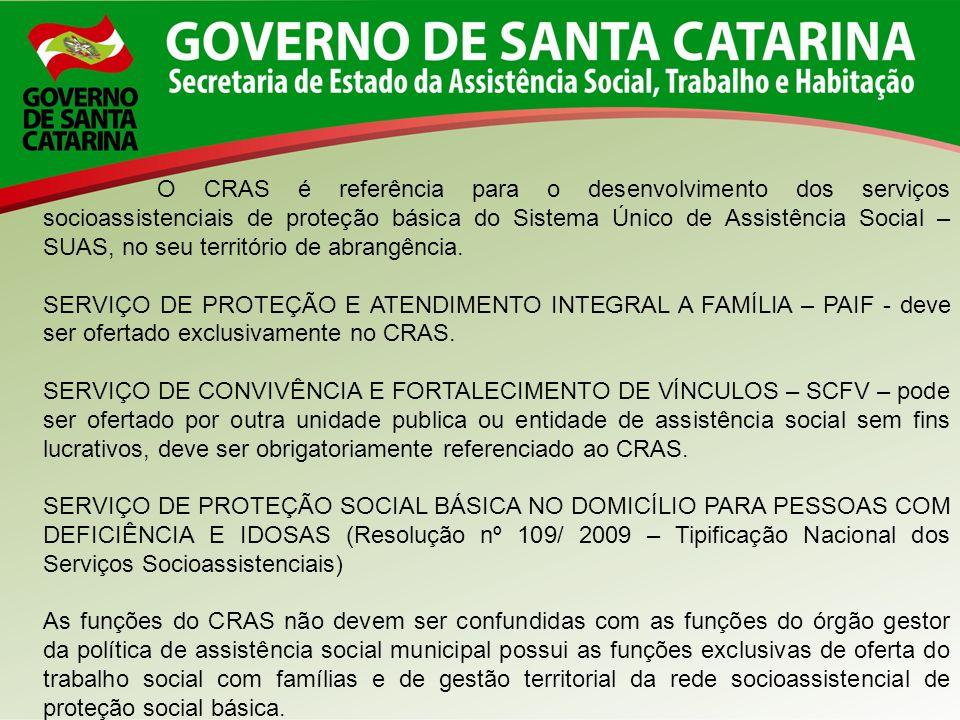 O CRAS é referência para o desenvolvimento dos serviços socioassistenciais de proteção básica do Sistema Único de Assistência Social – SUAS, no seu te