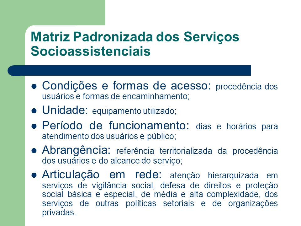 Matriz Padronizada dos Serviços Socioassistenciais Condições e formas de acesso: procedência dos usuários e formas de encaminhamento; Unidade: equipam