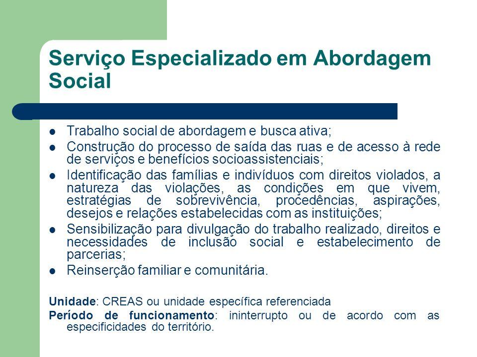 Serviço Especializado em Abordagem Social Trabalho social de abordagem e busca ativa; Construção do processo de saída das ruas e de acesso à rede de s