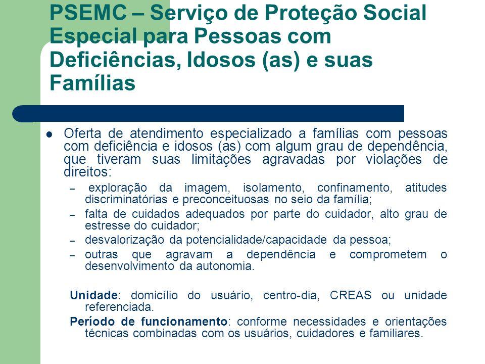 PSEMC – Serviço de Proteção Social Especial para Pessoas com Deficiências, Idosos (as) e suas Famílias Oferta de atendimento especializado a famílias