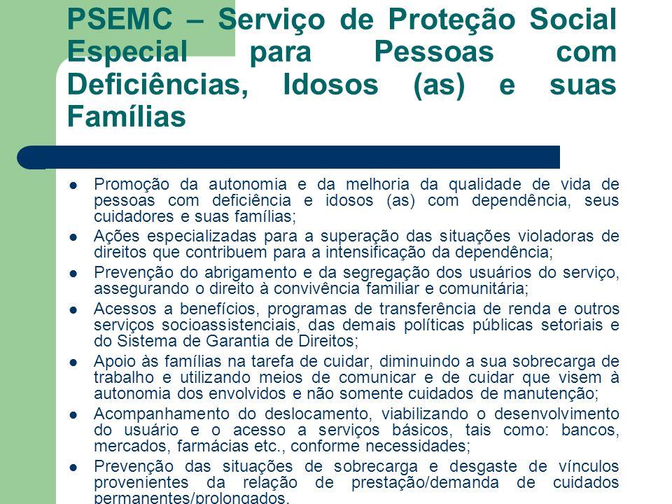 PSEMC – Serviço de Proteção Social Especial para Pessoas com Deficiências, Idosos (as) e suas Famílias Promoção da autonomia e da melhoria da qualidad