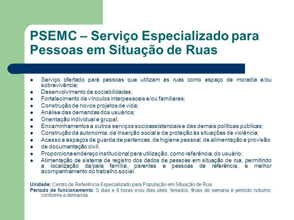 PSEMC – Serviço Especializado para Pessoas em Situação de Ruas Serviço ofertado para pessoas que utilizam as ruas como espaço de moradia e/ou sobreviv