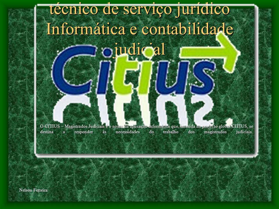 técnico de serviço jurídico Informática e contabilidade judicial Nelson Ferreira O CITIUS – Magistrados Judiciais é o nome da aplicação informática que, inserida no projecto global CITIUS, se destina a responder às necessidades do trabalho dos magistrados judiciais.