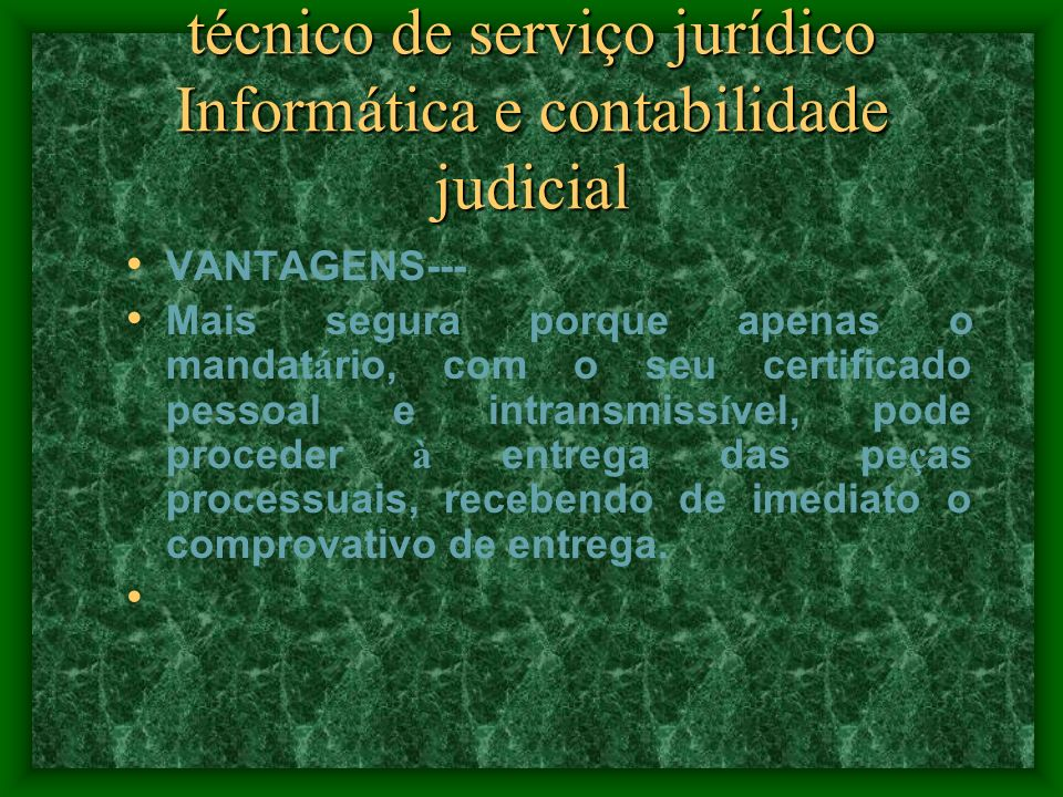 técnico de serviço jurídico Informática e contabilidade judicial VANTAGENS--- Mais r á pida porque o mandatário não necessita de se deslocar ao tribun