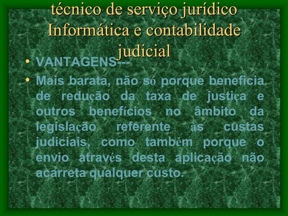 técnico de serviço jurídico Informática e contabilidade judicial VANTAGENS--- Mais segura porque apenas o mandat á rio, com o seu certificado pessoal