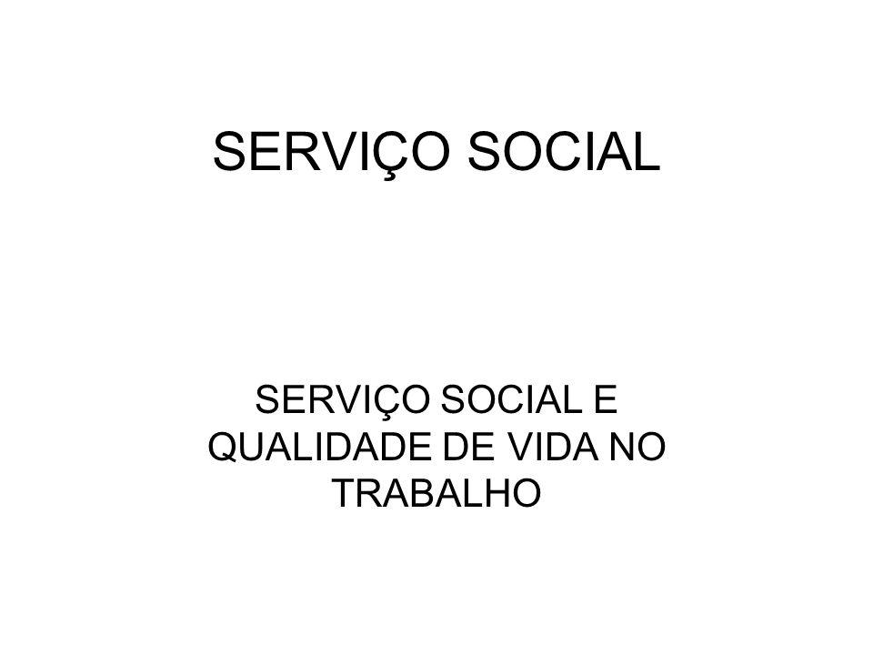 SERVIÇO SOCIAL SERVIÇO SOCIAL E QUALIDADE DE VIDA NO TRABALHO