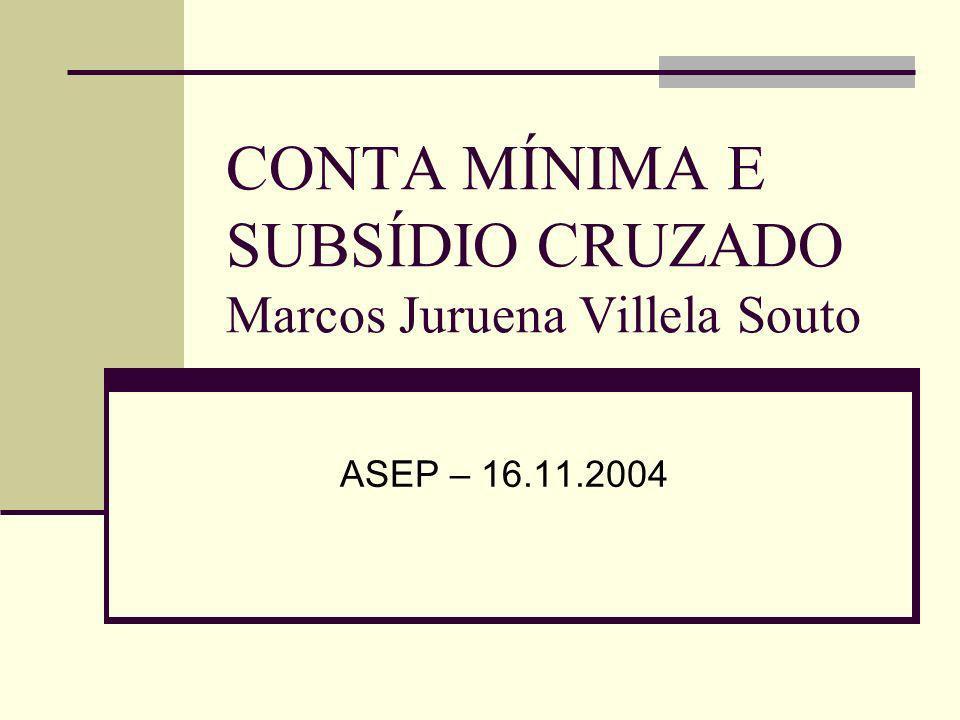 CONTA MÍNIMA E SUBSÍDIO CRUZADO Marcos Juruena Villela Souto ASEP – 16.11.2004