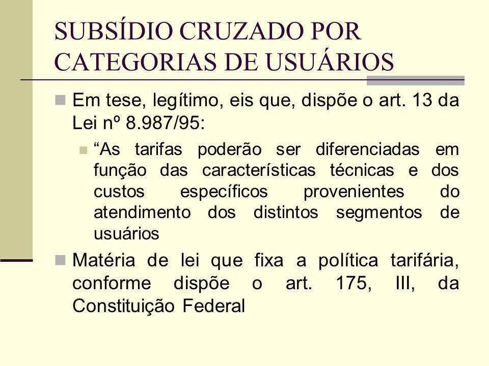 SUBSÍDIO CRUZADO POR CATEGORIAS DE USUÁRIOS Em tese, legítimo, eis que, dispõe o art.