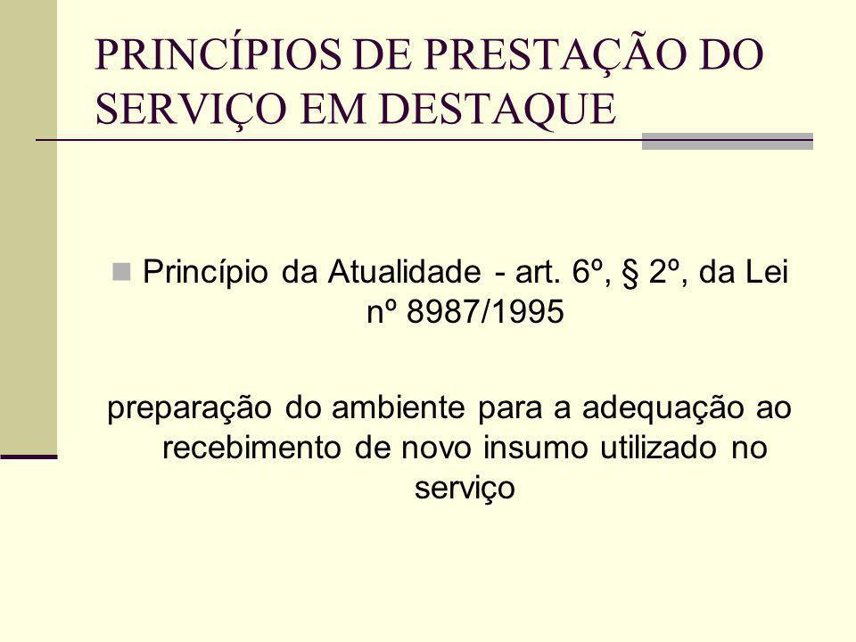 PRINCÍPIOS DE PRESTAÇÃO DO SERVIÇO EM DESTAQUE Princípio da Atualidade - art. 6º, § 2º, da Lei nº 8987/1995 preparação do ambiente para a adequação ao