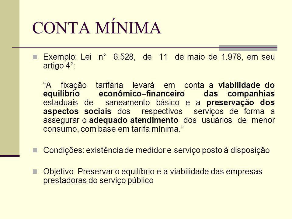 CONTA MÍNIMA Exemplo: Lei n° 6.528, de 11 de maio de 1.978, em seu artigo 4°: A fixação tarifária levará em conta a viabilidade do equilíbrio econômic