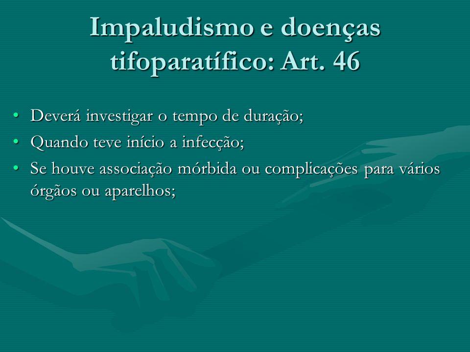 Doenças epidêmicas ou endêmicas Somente se for adquirida durante a execução de comissão de qualquer natureza, fora da sede do corpo ou estabelecimento