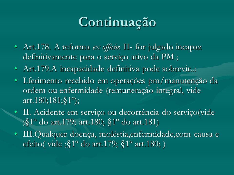 Continuação do Art. 150 B)o dano sofrido pelo PM no local e no horário do serviço/cuja etiologia/qualquer modo, existe relação de causa e efeito, em c
