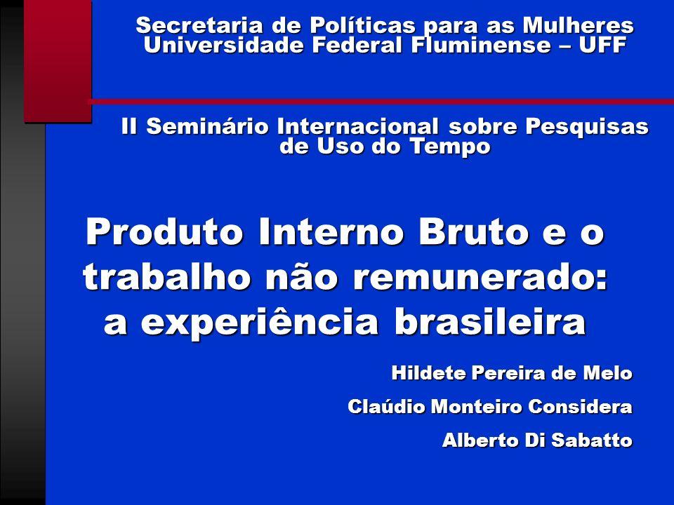 Produto Interno Bruto e o trabalho não remunerado: a experiência brasileira Hildete Pereira de Melo Claúdio Monteiro Considera Alberto Di Sabatto Secr
