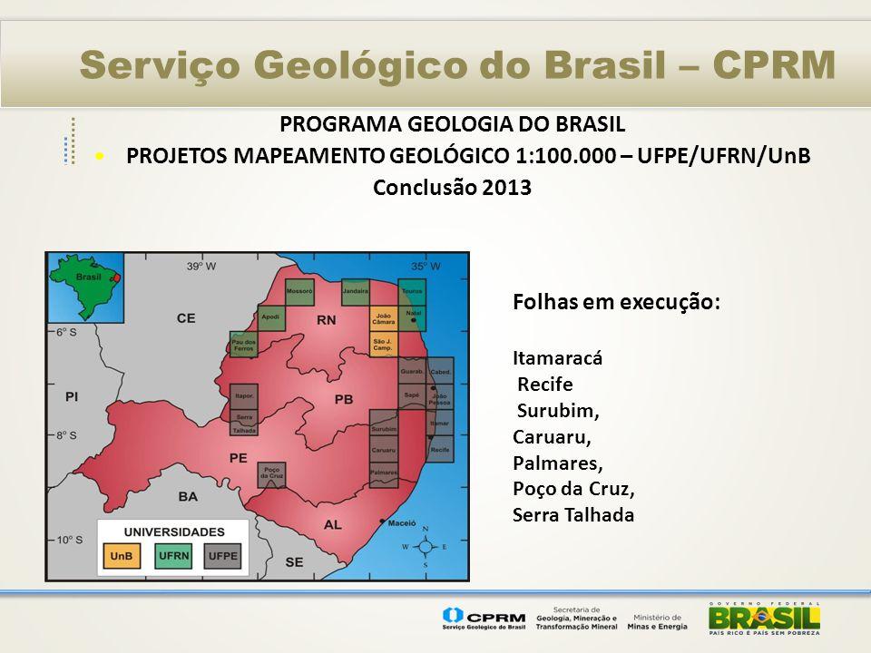 Serviço Geológico do Brasil – CPRM PROGRAMA GEOLOGIA DO BRASIL PROJETOS MAPEAMENTO GEOLÓGICO 1:100.000 – UFPE/UFRN/UnB Conclusão 2013 Folhas em execuç