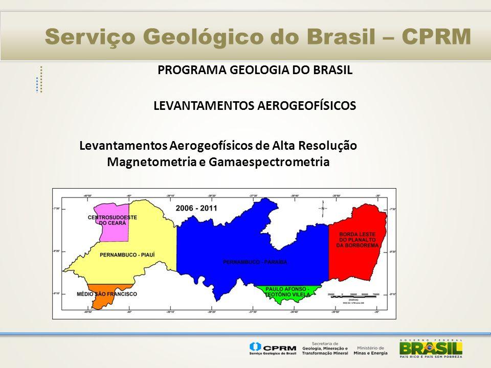 Serviço Geológico do Brasil – CPRM PROGRAMA GEOLOGIA DO BRASIL LEVANTAMENTOS AEROGEOFÍSICOS Levantamentos Aerogeofísicos de Alta Resolução Magnetometr
