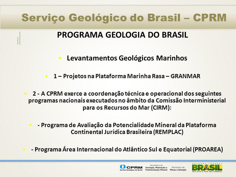 Serviço Geológico do Brasil – CPRM PROGRAMA GEOLOGIA DO BRASIL Levantamentos Geológicos Marinhos 1 – Projetos na Plataforma Marinha Rasa – GRANMAR 2 -