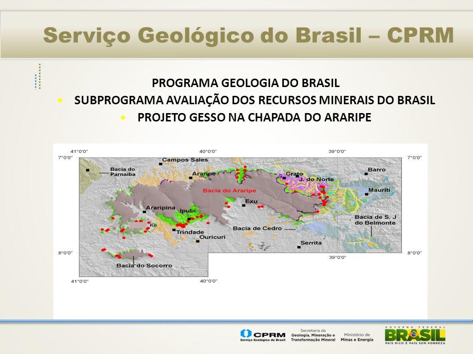 Serviço Geológico do Brasil – CPRM PROGRAMA GEOLOGIA DO BRASIL SUBPROGRAMA AVALIAÇÃO DOS RECURSOS MINERAIS DO BRASIL PROJETO GESSO NA CHAPADA DO ARARI