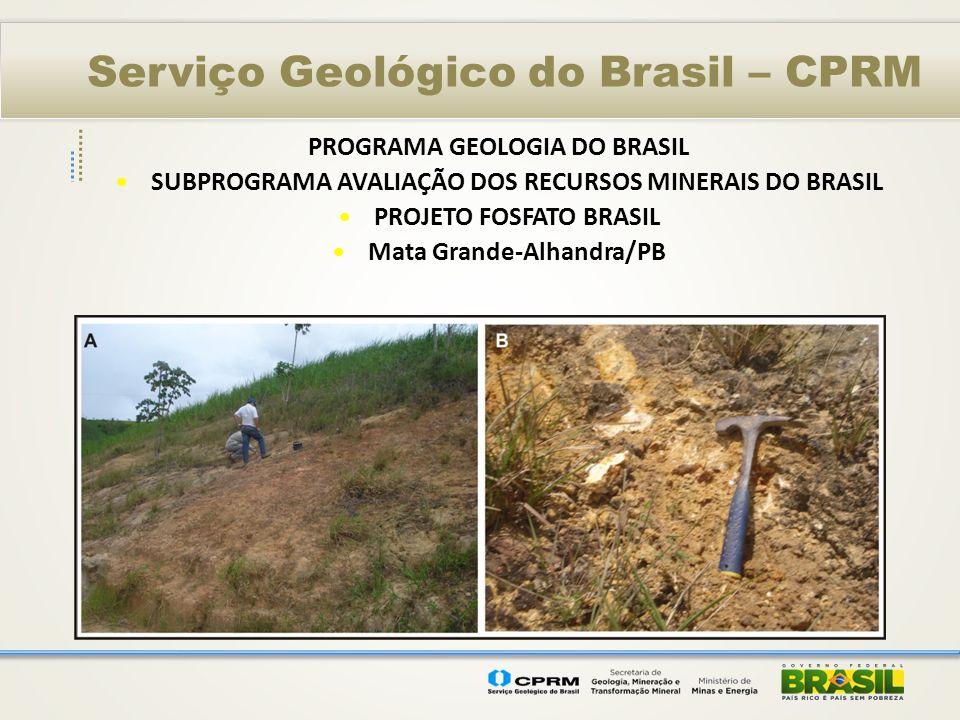 Serviço Geológico do Brasil – CPRM PROGRAMA GEOLOGIA DO BRASIL SUBPROGRAMA AVALIAÇÃO DOS RECURSOS MINERAIS DO BRASIL PROJETO FOSFATO BRASIL Mata Grand