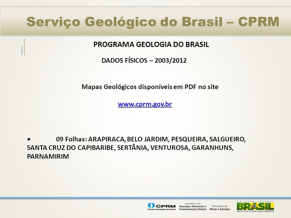 Serviço Geológico do Brasil – CPRM PROGRAMA GEOLOGIA DO BRASIL DADOS FÍSICOS – 2003/2012 Mapas Geológicos disponíveis em PDF no site www.cprm.gov.br 0